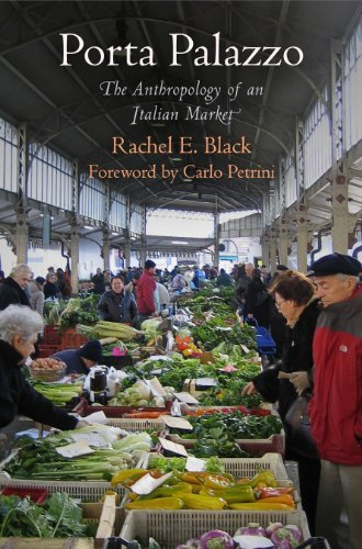 Porta Palazzo: The Anthropology of an Italian Market (Contemporary Ethnography) Rachel E Black