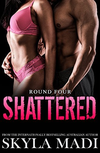 Shattered: Round Four (Broken Book 4)  by  Skyla Madi