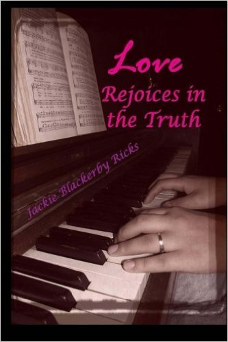 Love Rejoices in the Truth (Chance on Love, #1) Jackie Ricks