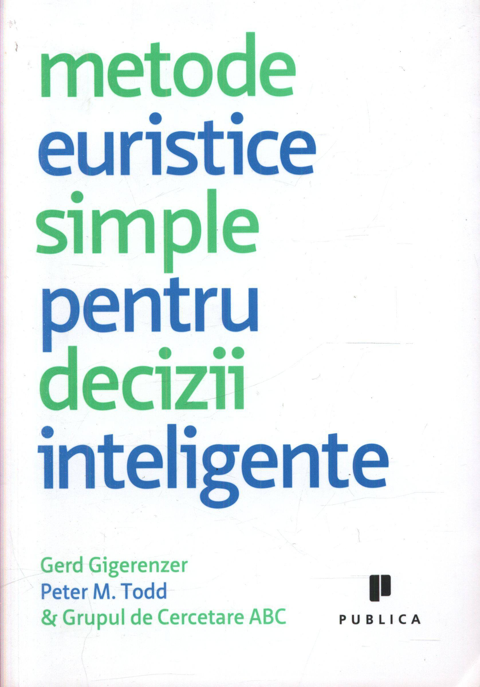 Metode euristice simple pentru decizii inteligente Gerd Gigerenzer