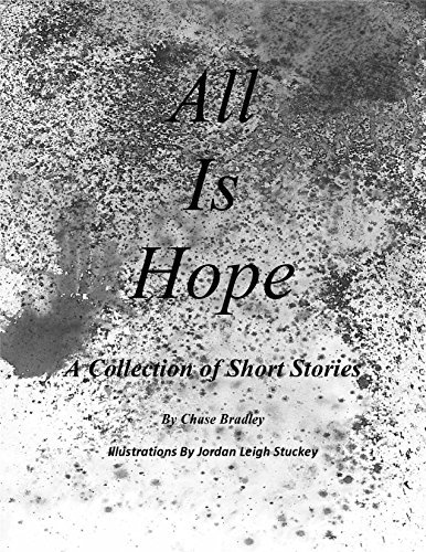 All Is Hope: A Collection of Short Stories (All Is . . . Book 1) Chase Bradley