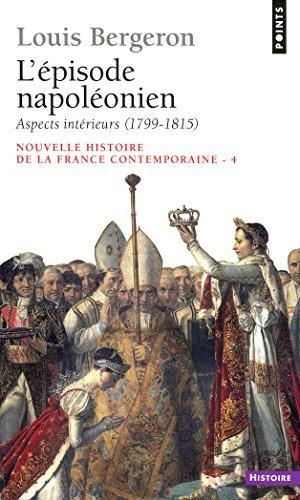 LEpisode napoléonien: Aspects intérieurs (1799-1815) (Points Histoire)  by  Louis Bergeron