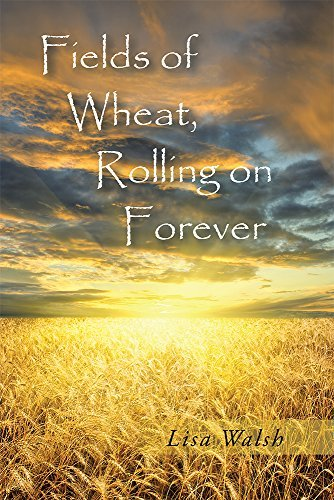 Fields of Wheat, Rolling on Forever Lisa Walsh