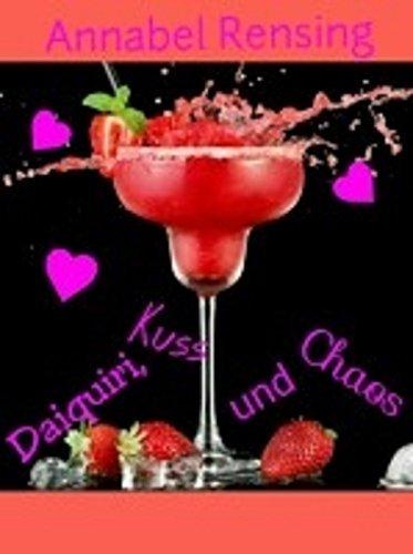 Daiquiri, Kuss und Chaos Annabel Rensing