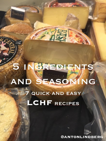 LCHF - 7 quick and easy recipes  by  Anton Lindberg