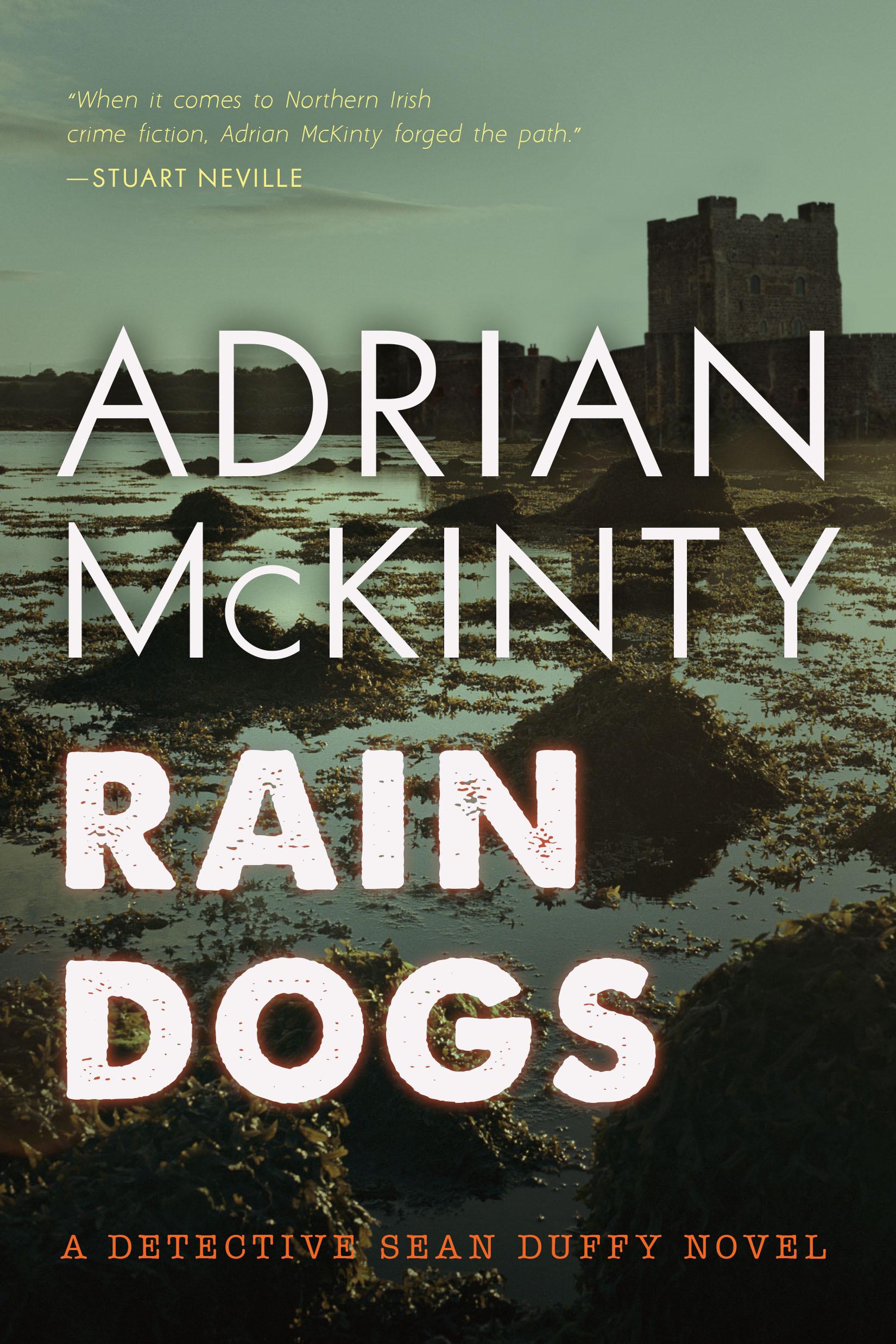 Rain Dogs: A Detective Sean Duffy Novel Adrian McKinty