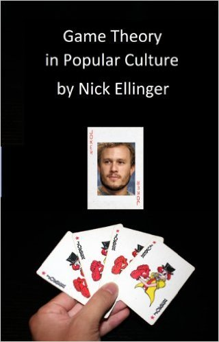 Game Theory in Popular Culture: A no-math guide to strategic decision making through TV and movies Nick Ellinger