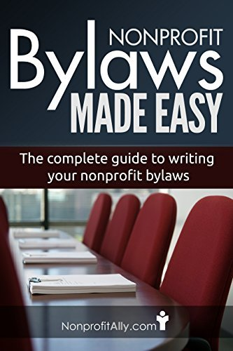 Nonprofit Bylaws Made Easy: The Complete Guide to Writing your Nonprofit Bylaws (Nonprofit Bylaws, Start a Nonprofit, Become a 501.c.3, Nonprofit E-books)  by  Steve Vick