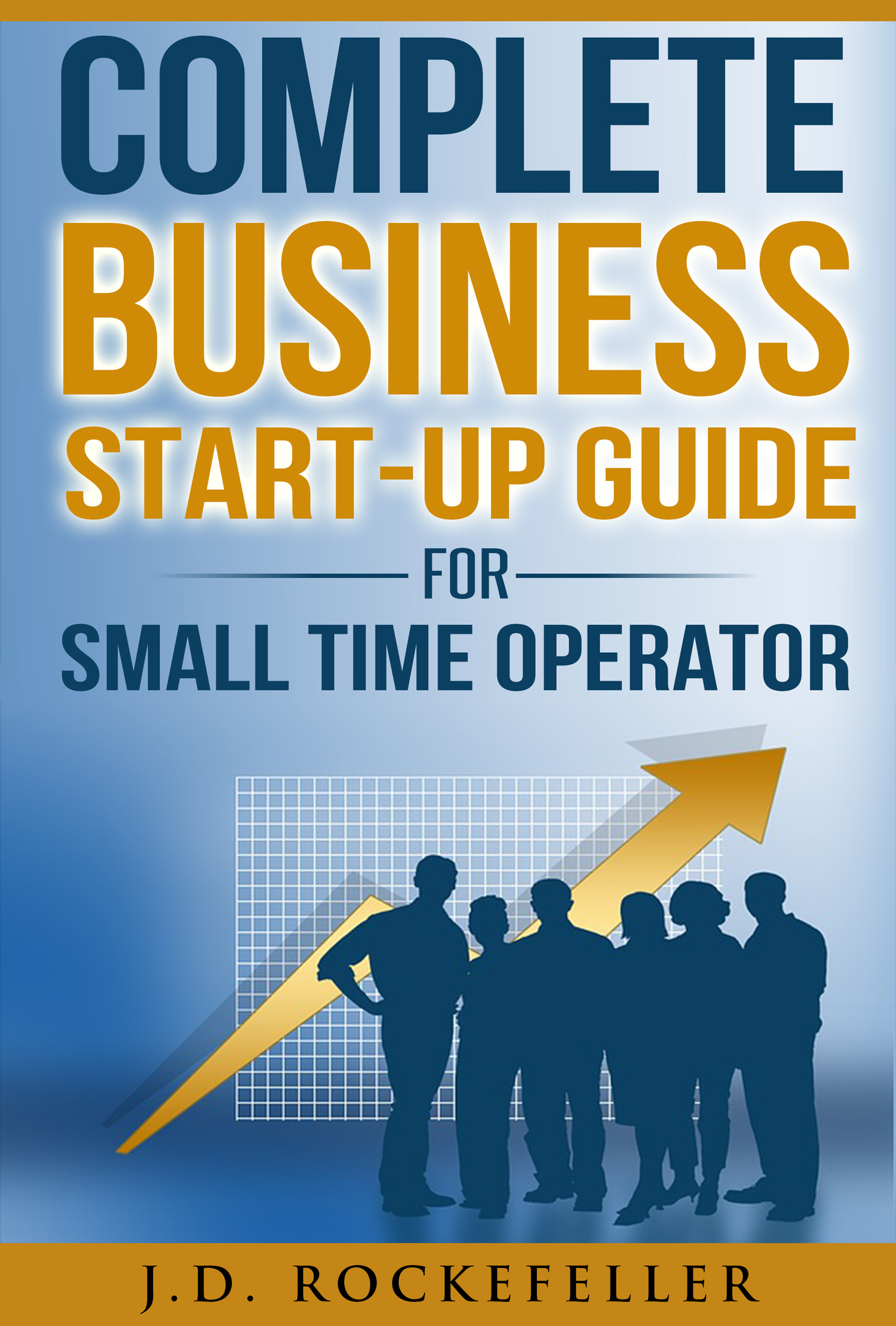 Complete Business Start-Up Guide For Small Time Operator  by  J.D. Rockefeller