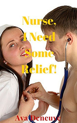 Taboo: Nurse, I Need Some Relief!  by  Ava Deneuve