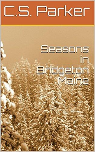 Seasons in Bridgeton Maine  by  C.S. Parker