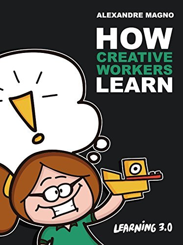 How Creative Workers Learn: Develop your career with emergent learning and succeed in the creativity age (Learning 3.0 Book 1)  by  Alexandre Magno