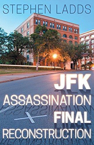 JFK Assasination Final Reconstruction  by  Stephen Ladds