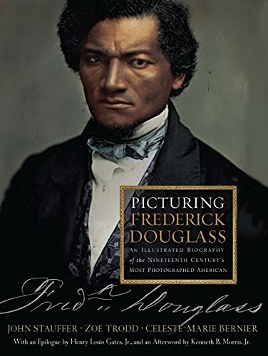 Picturing Frederick Douglass: An Illustrated Biography of the Nineteenth Centurys Most Photographed American: An Illustrated Biography of the Nineteenth Centurys Most Photographed American  by  John Stauffer