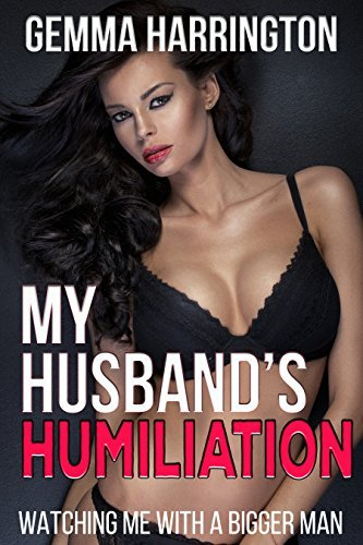 My Husbands Humiliation: Watching Me With A Bigger Man Gemma Harrington