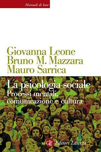 La psicologia sociale: Processi mentali, comunicazione e cultura Bruno M. Mazzara