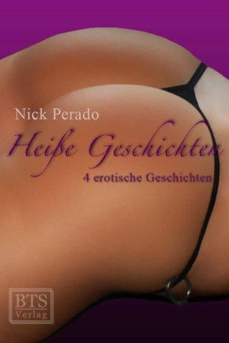 Heiße Geschichten - Sammelband (4 erotische Kurzgeschichten)  by  Nick Perado
