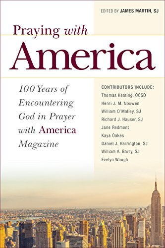 Praying with America: 100 Years of Encountering God in Prayer with America Magazine  by  James     Martin