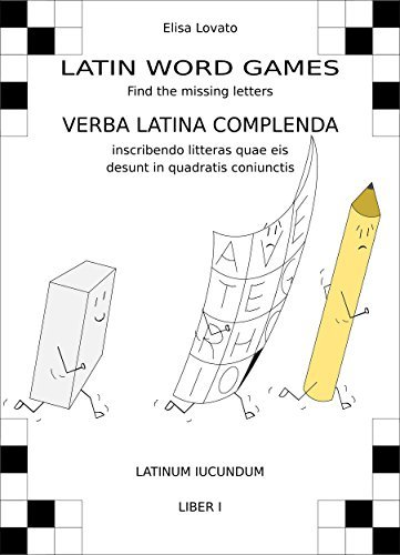 Latin word games - Verba Latina complenda: Find the missing letters - inscribendo litteras quae eis desunt in quadratis coniunctis (Latinum iucundum Book 1)  by  Elisa Lovato