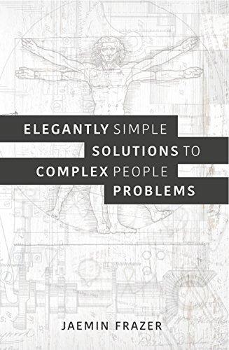 Elegantly simple solutions to complex people problems Jaemin Frazer