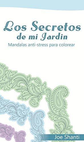 Los Secretos de Mi Jardin: Mandalas Anti-stress para colorear Joe Shanti