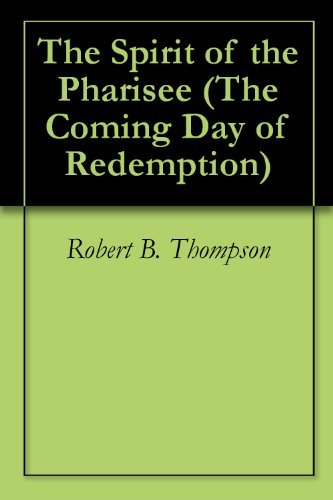 The Spirit of the Pharisee (The Coming Day of Redemption Book 6)  by  Robert B. Thompson