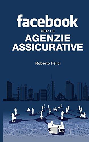 Facebook per le Agenzie Assicurative  by  Roberto Felici