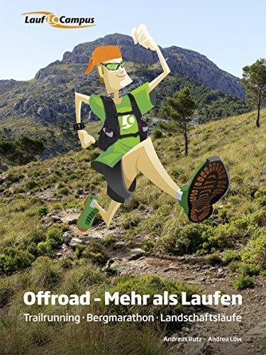 Offroad - Mehr als Laufen: Trailrunning - Bergmarathon - Landschaftsläufe  by  Andrea Löw