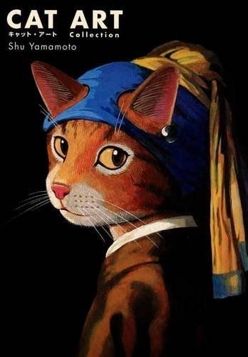 Cat Art: Renowned Masterpieces for Cat Lovers  by  Shu Yamamoto