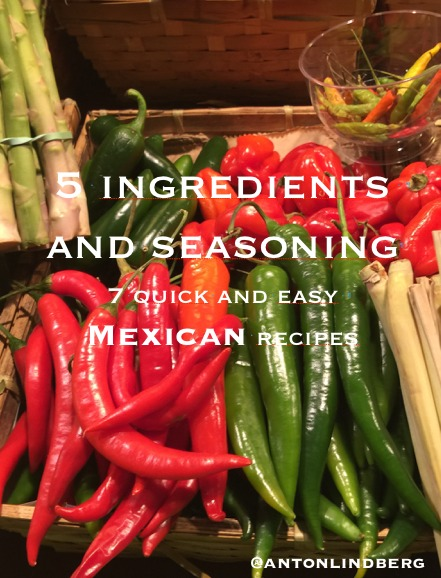 Mexican - 7 quick and easy recipes  by  Anton Lindberg