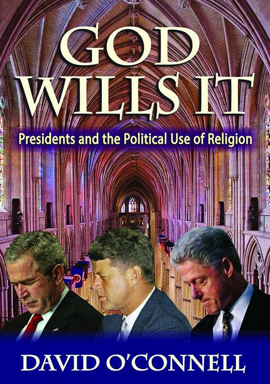 God Wills It: Presidents and the Political Use of Religion  by  David OConnell