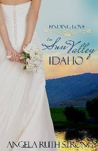 Finding Love in Sun Valley, Idaho  by  Angela Ruth Strong