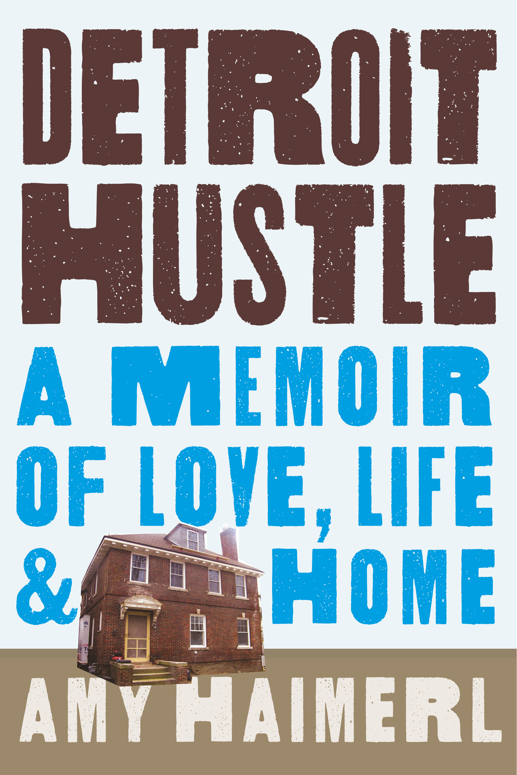 Detroit Hustle: Finding Grit and Glory in America's City Amy Haimerl