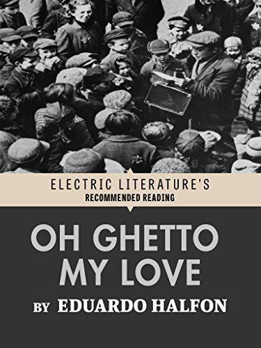 Oh Ghetto My Love  by  Eduardo Halfon