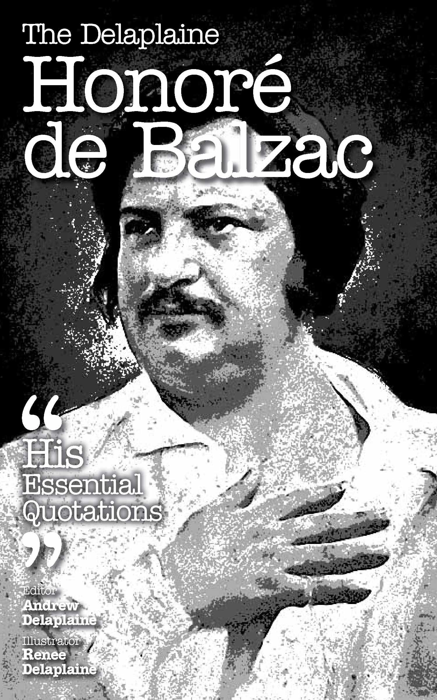 The Delaplaine Honoré de Balzac: His Essential Quotations  by  Andrew Delaplaine