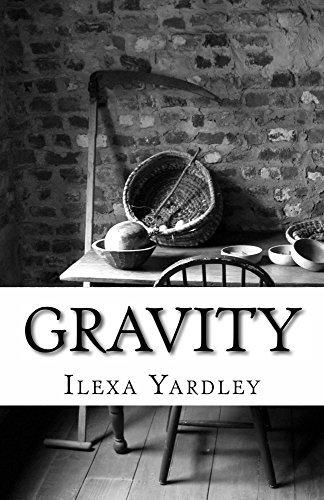 Gravity  by  Ilexa Yardley