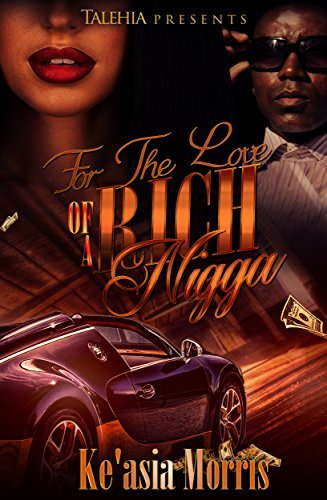 For the Love of A Rich Nigga  by  Keasia Morris