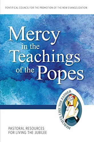 Mercy in the Teachings of the Popes: Pastoral Resources for Living the Jubilee Pontifical Council for T Evangelization