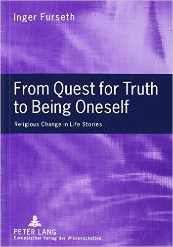 From Quest for Truth to Being Oneself: Religious Change in Life Stories  by  Inger Furseth