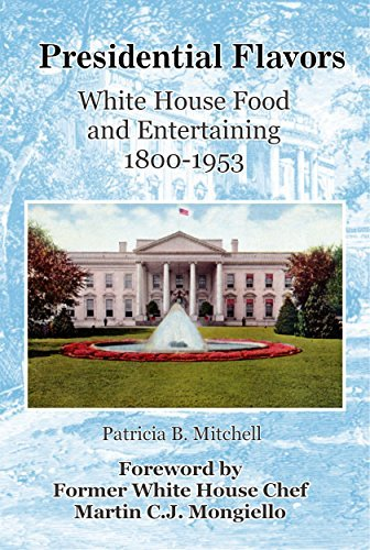 Presidential Flavors: White House Food and Entertaining 1800-1953 Patricia B. Mitchell