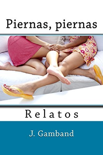 Piernas, piernas: Relatos  by  J. Gamband