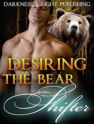 Desiring the Bear Shifter Darkness and Light Publishing