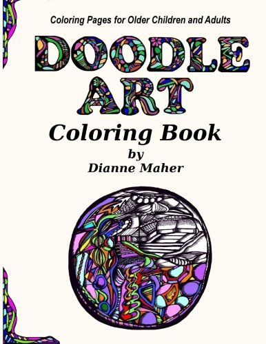 Doodle Art Coloring Book: Coloring Pages for Older Children and Adults  by  Ms Dianne M Maher