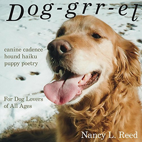 Dog-grr-el: canine cadence, hound haiku, puppy poetry: For dog lovers of all ages  by  Nancy Reed