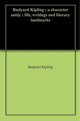Rudyard Kipling : a character sutdy : life, writings and literary landmarks  by  Rudyard Kipling