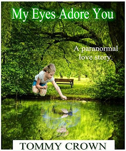 My Eyes Adore You: a paranormal love story Tommy Crown