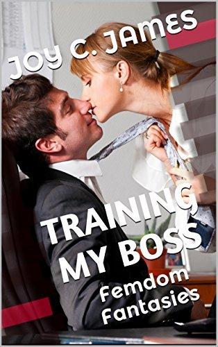 Training My Boss (Femdom Erotica): Femdom Fantasies  by  Joy C. James