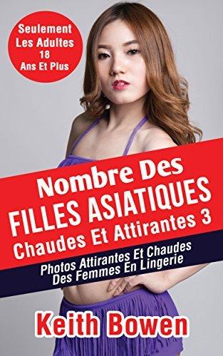 Nombre Des Filles Asiatiques Chaudes Et Attirantes 3: Photos Attirantes Et Chaudes Des Femmes En Lingerie  by  Keith Bowen