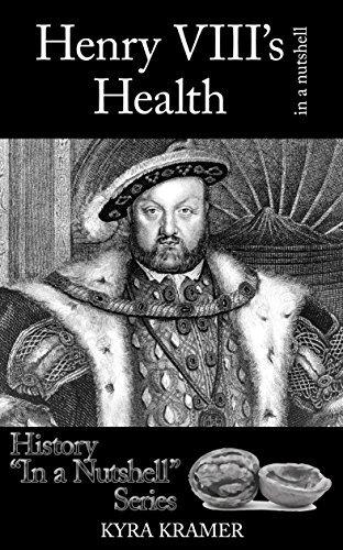Henry VIIIs Health in a Nutshell  by  Kyra Cornelius Kramer
