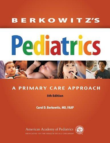 Berkowitzs Pediatrics: A Primary Care Approach Carol D. Berkowitz